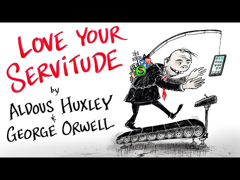 Love Your Servitude - Aldous Huxley & George Orwell
