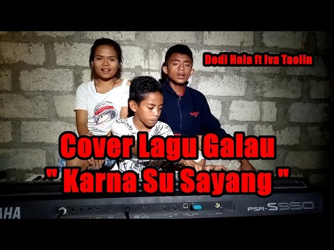 Karna Su Sayang Cover||By Dodi Hala Ft Iva Taolin||(Cover Version)