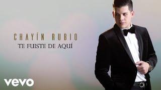 Chayín Rubio - Te Fuiste De Aquí