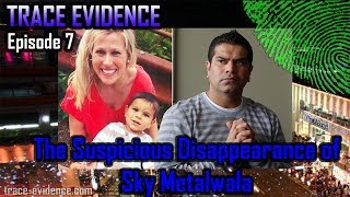 Trace Evidence - 007 - The Supicious Disappearance of Sky Metalwala