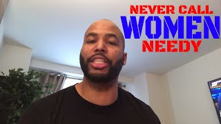 Why Men Should Never Call Women Needy & A Rarely Discussed Reason Some Women Flake