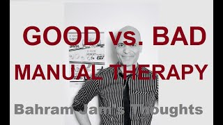 Bahram Jam's Thoughts: Good vs. Bad Manual Therapy