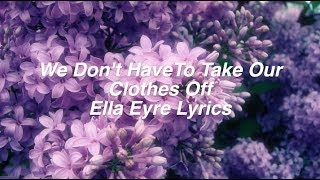 We Don't Have To Take Our Clothes Off || Ella Eyre Lyrics