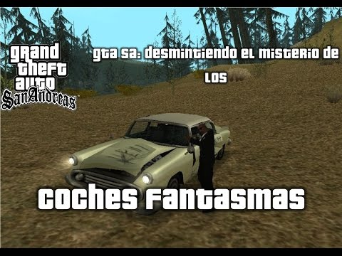 GTA SA #7: desmintiendo + revelacion del misterio de los coches fantasmas.