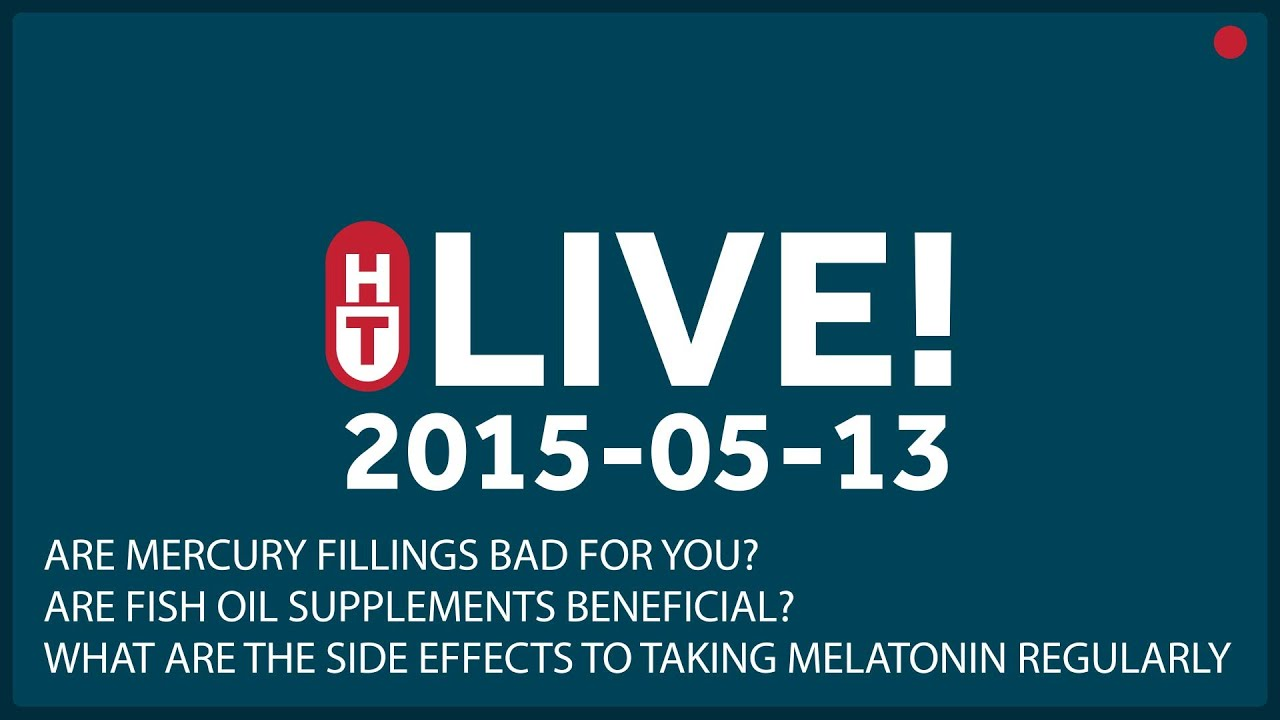 May 13th 2015 live are mercury fillings bad for you for Is fish oil bad for you