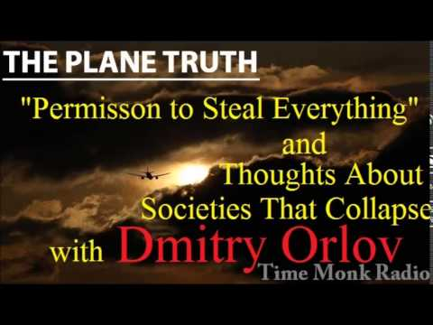 "Dmitry Orlov  --  ""Permission to Steal Everything"" and Thoughts  ... ~  The Plane Truth  PTS3108"