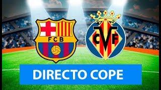 (SOLO AUDIO) Directo del Barcelona 2-1 Villarreal en Tiempo de Juego COPE