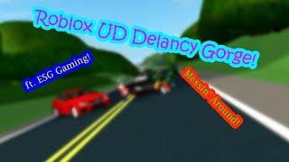 Roblox UD Delancy Gorge! | Messin' Around! | ft. ESG Gaming