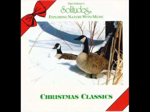 Christmas Classics - Dan Gibson's Solitudes [Full Album]