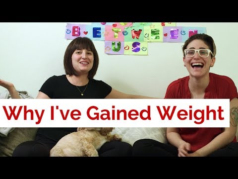 Why I've Gained Weight / Gaby & Allison