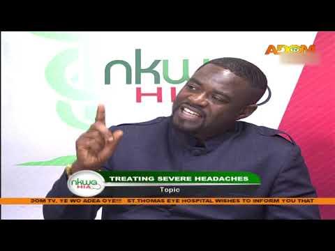 Treating Severe Headaches - Nkwa Hia on Adom TV (18-6-20)