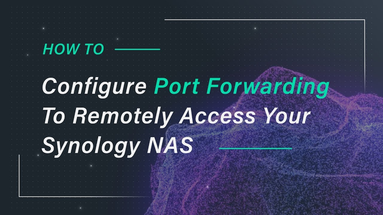 Configure Port Forwarding to Remotely Access Your Synology