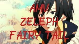 AMV Zeleph Fairy Tail