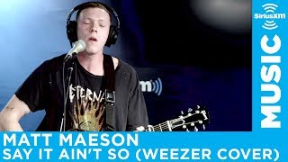 Matt Maeson - Say It Ain't So (Weezer Cover)  [Live @ SiriusXM]