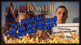 It's OFFICIAL I Am the Worlds BEST Total War Player!