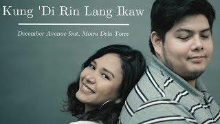 December Avenue feat. Moira Dela Torre - Kung 'Di Rin Lang Ikaw