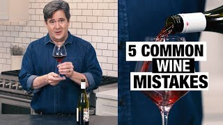 5 Common Wine Mistakes to Avoid | FOOD & WINE