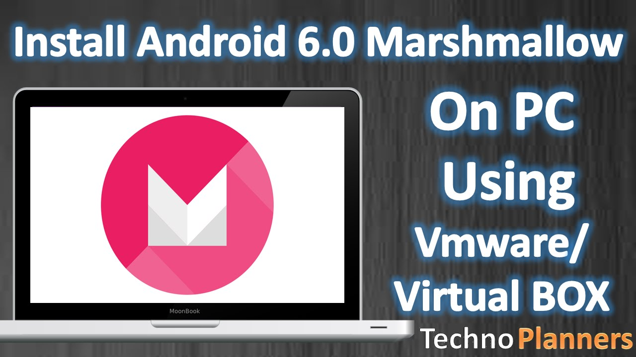 Install Android 6.0 on PC using Virtual Box VMware workstation player ...
