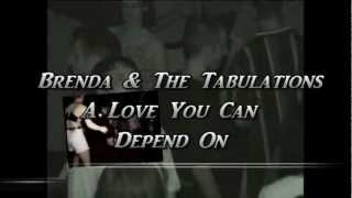 Brenda & The Tabulations - A Love You Can Depend On.