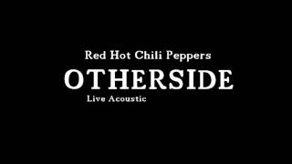 Red Hot Chili Peppers - Otherside ( Live Acoustic )