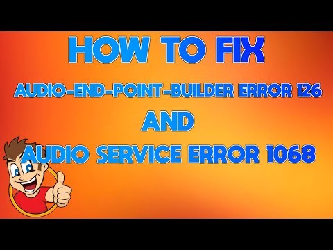 FIXED 100% AudioEndPointBuilder ERROR 126 AND Audio Service ERROR 1068! NO AUDIO SERVICE IS RUNNING!