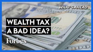 Why A Wealth Tax Will Do More Harm Than Good - Steve Forbes | What's Ahead | Forbes