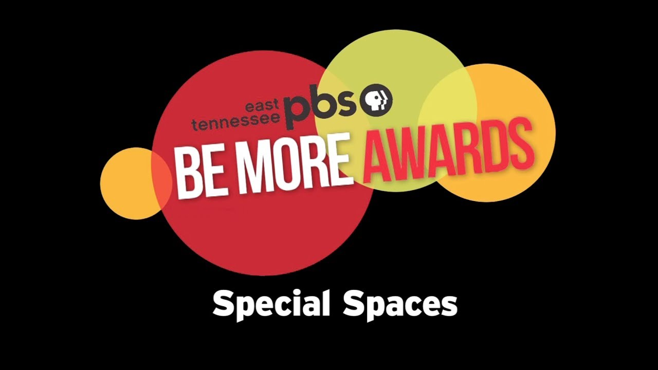 East Tennessee PBS Be More Award - Special Spaces