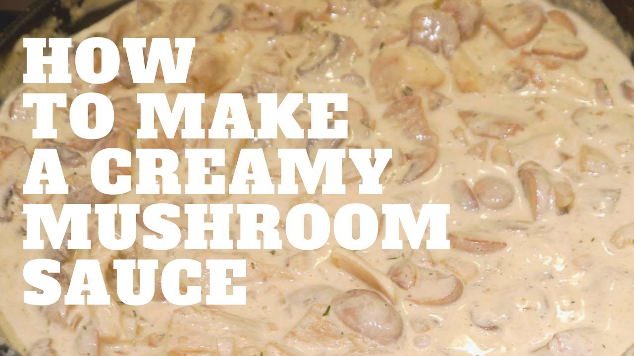 How To Make A Creamy Mushroom Sauce Youtube