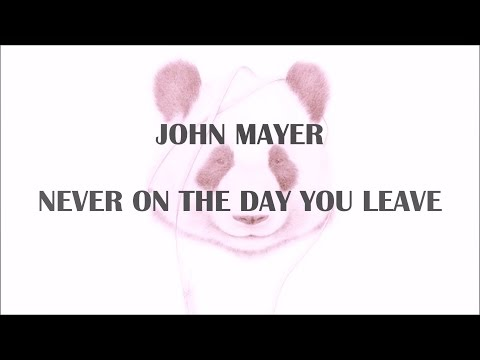 John Mayer - Never on the Day You Leave (Lyrics)