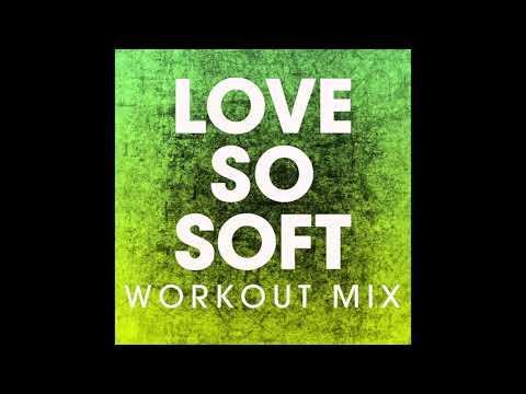 Love So Soft (Workout Remix)