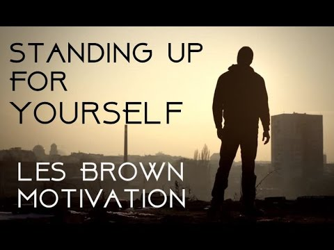 Standing Up for Yourself  –  Les Brown Speech Motivation