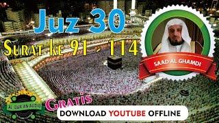 DENGARKAN Suara Merdu Yang Menggetarkan Hati Saad Al Ghamdi Surat ke 91-114 Juz 30