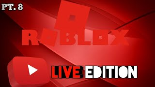 Roblox Let's Play LIVE EDITION PT. 8