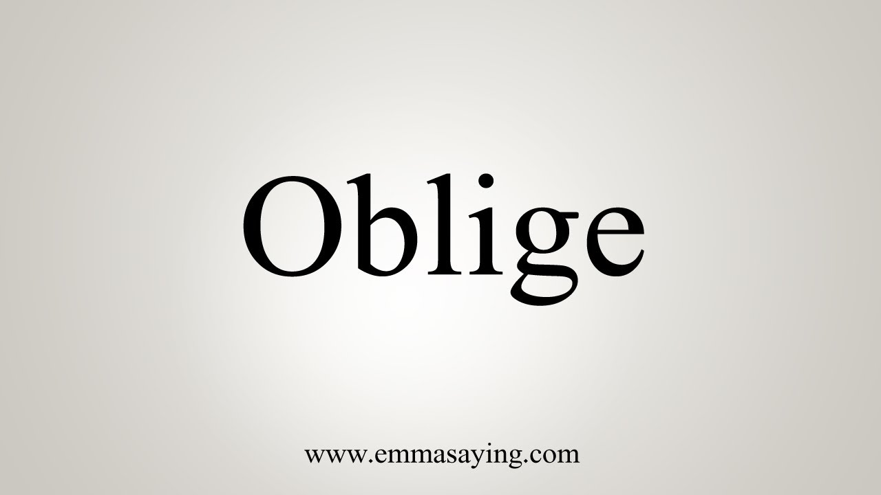 How To Say Oblige