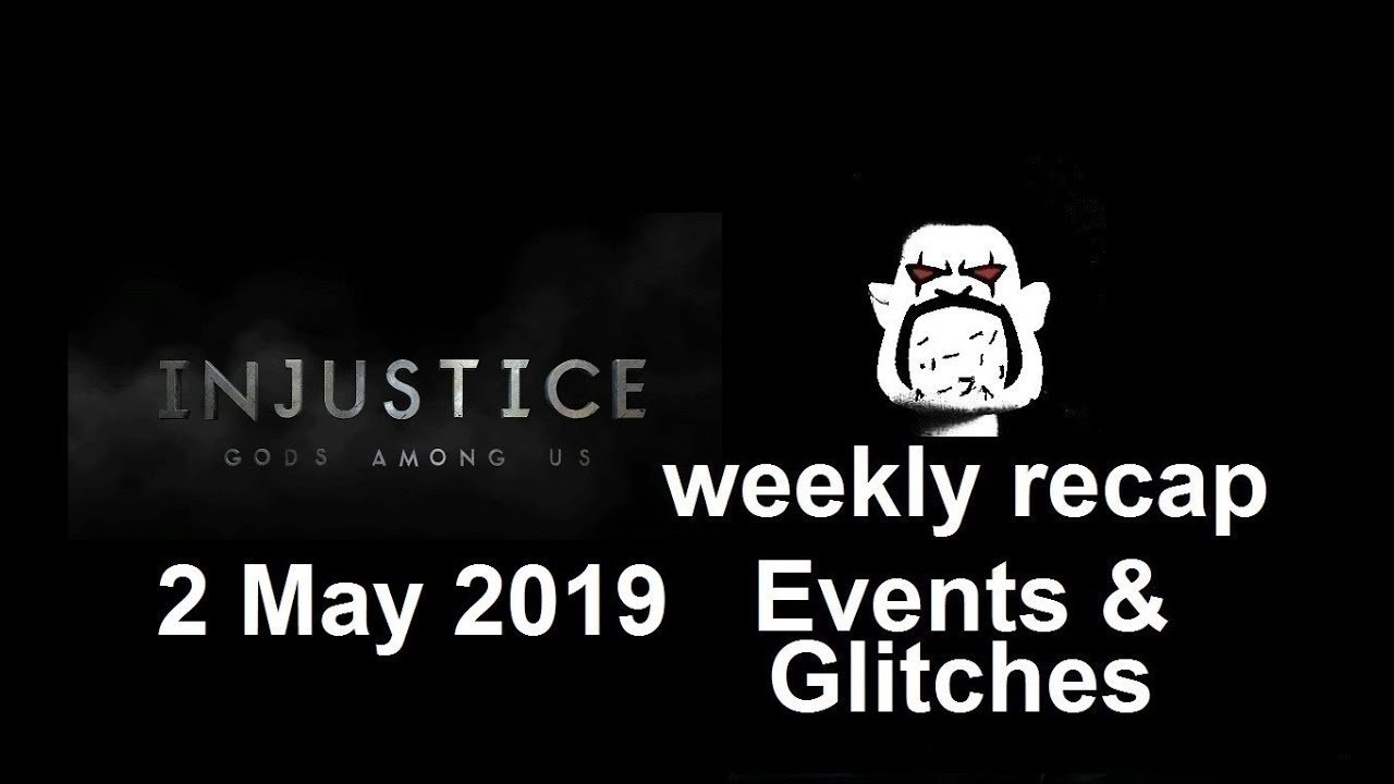 Injustice Mobile: 2 May 2019 Weekly Recap of Events and (Android) Glitches