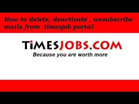 How to delete, deactivate , unsubscribe mails from timesjob account