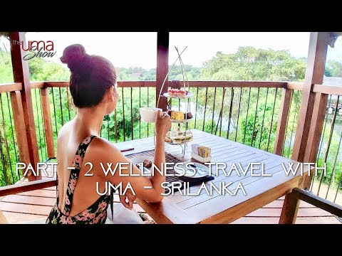 Wellness travel with Uma - Sri Lanka Part 2