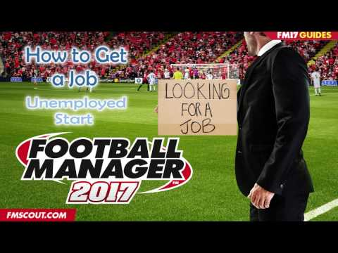 How to Get a Job - Unemployed Start - Football Manager 2017