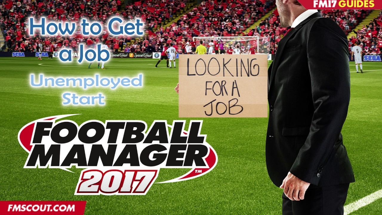 How To Get A Job   Unemployed Start   Football Manager 2017   YouTube