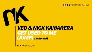 VEO & Nick Kamarera - Get Used To Me (Jump) Radio Edit