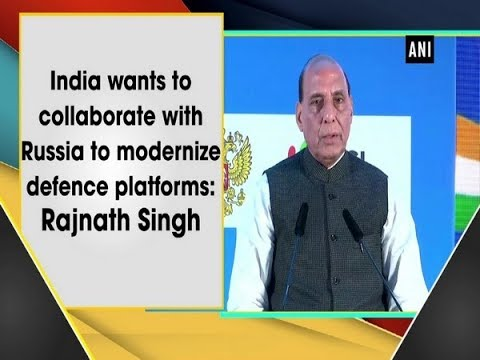 India Wants To Collaborate With Russia To Modernize Defence Platforms: Rajnath Singh