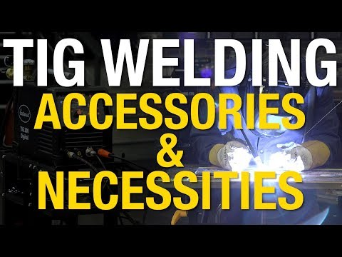 Everything You Need For A TIG Welder -  TIG Welding Accessories & Necessities - Eastwood