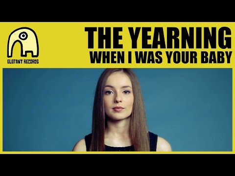 THE YEARNING - When I Was Your Baby [Official]