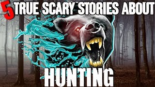 5 REAL Hunting Horror Stories! - Darkness Prevails