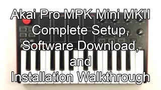 Akai Pro MPK mini MKII - Complete Setup, Software Download, and Installation Walk Through