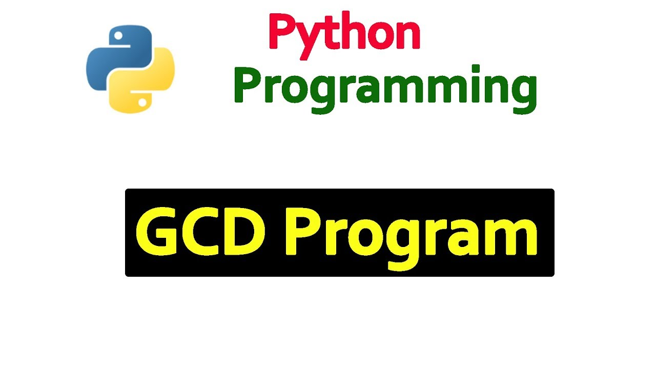 Python Tutorials - Program To Find out the GCD of Two Positive Numbers