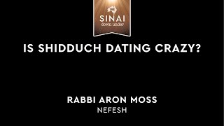 Is Shidduch Dating Crazy? - Rabbi Aron Moss