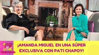 ¡Amanda Miguel en una súper exclusiva con Pati Chapoy! | 12 de abril 2021 | Ventaneando