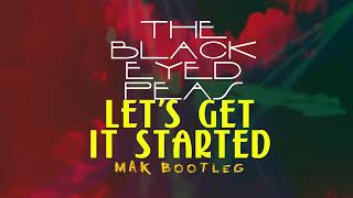 The Black Eyed Peas - Let's Get It Started (Mak Bootleg)