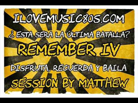 Sesión remember IV Dj Matthew Ilovemusic80s Radio